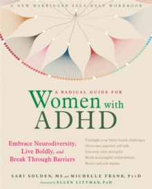 A Radical Guide for Women with ADHD : Embrace Neurodiversity, Live Boldy, and Break Through Barriers, Paperback / softback Book