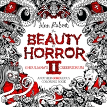 The Beauty Of Horror 2 Ghouliana's Creepatorium Another Goregeous Coloring Book, Paperback / softback Book