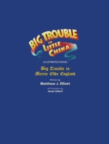 Big Trouble in Little China Illustrated Novel: BigTrouble in Merrie Olde England, Hardback Book