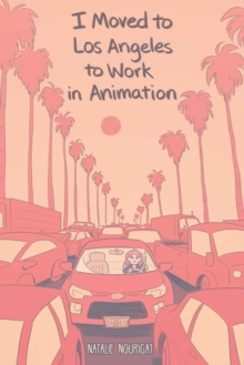 I Moved to Los Angeles to Work in Animation, Paperback / softback Book