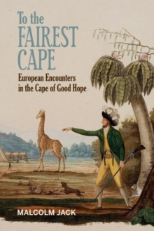 To the Fairest Cape : European Encounters in the Cape of Good Hope, Hardback Book