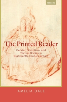 The Printed Reader : Gender, Quixotism, and Textual Bodies in Eighteenth-Century Britain, Hardback Book