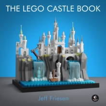 The Lego Castle Book : Build Your Own Mini Medieval World, Hardback Book