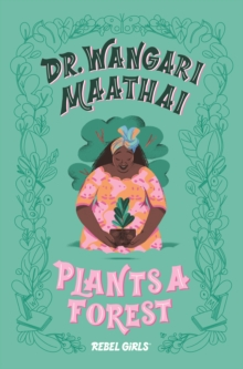 Dr. Wangari Maathai Plants a Forest : A Good Night Stories for Rebel Girls Chapter Book, Hardback Book