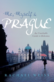 Me, Myself and Prague : An unreliable guide to Bohemia, Paperback / softback Book