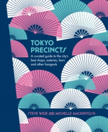 Tokyo Precincts : A Curated Guide to the City's Best Shops, Eateries, Bars and Other Hangouts, Hardback Book