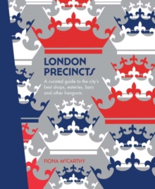 London Precincts : A Curated Guide to the City's Best Shops, Eateries, Bars and Other Hangouts, Hardback Book