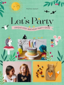Let's Party : Unique Kids' Birthday Party Ideas, Hardback Book