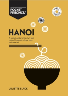 Hanoi Pocket Precincts : A Pocket Guide to the City's Best Cultural Hangouts, Shops, Bars and Eateries, Paperback / softback Book