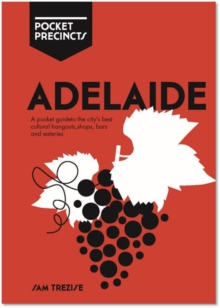 Adelaide Pocket Precincts : A Pocket Guide to the City's Best Cultural Hangouts, Shops, Bars and Eateries, Paperback / softback Book