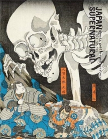 Japan Supernatural : ghosts, goblins and monsters 1700's to now, Paperback / softback Book