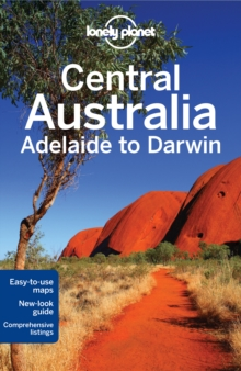 Lonely Planet Central Australia - Adelaide to Darwin, Paperback Book