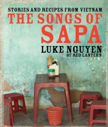 The Songs of Sapa : Stories and Recipes from Vietnam, Hardback Book