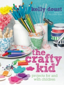 The Crafty Kid : Projects for and with Children, Paperback Book