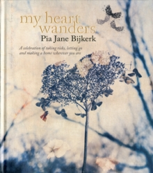 My Heart Wanders : A Celebration of Taking Risks, Letting Go and Making a Home Wherever You are, Hardback Book