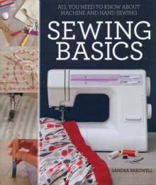 Sewing Basics : All You Need to Know About Machine and Hand Sewing, Paperback Book