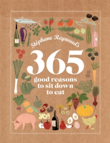 Stephane Reynaud's 365 Good Reasons to Sit Down to Eat, Hardback Book