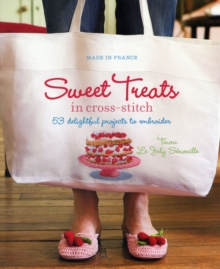 Made in France: Sweet Treats in Cross-Stitch : 53 Delightful Projects to Embroider, Paperback Book