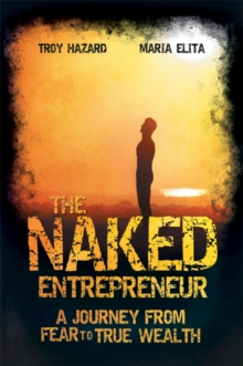 The Naked Entrepreneur : A Journey From Fear to True Wealth, Paperback / softback Book