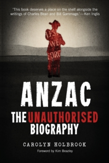 Anzac, The Unauthorised Biography, Paperback / softback Book