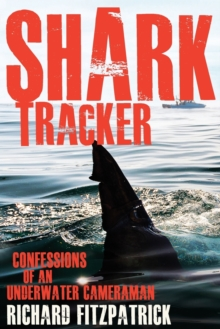 Shark Tracker : Confessions of an underwater cameraman, Paperback / softback Book
