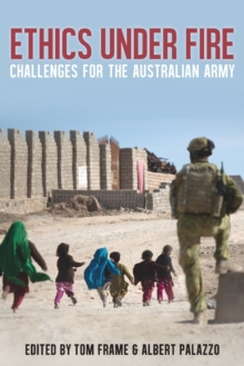 Ethics Under Fire : Challenges for the Australian Army, Paperback / softback Book