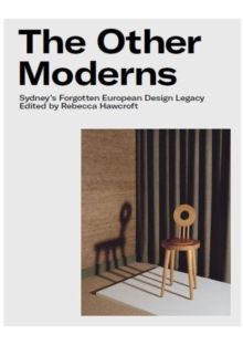 The Other Moderns : Sydney's Forgotten European Design Legacy, Paperback / softback Book