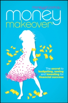 Money Makeover : The Secret to Budgeting, Saving and Investing for Financial Success, Paperback Book