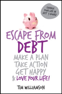 Escape From Debt : Make a Plan, Take Action, Get Happy and Love Your Life, Paperback Book