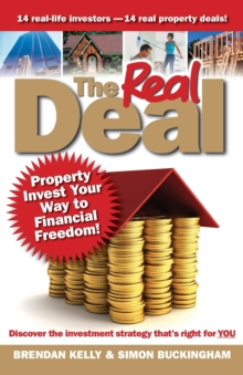 The Real Deal : Property Invest Your Way to Financial Freedom!, Paperback Book