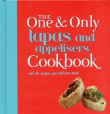Tapas and Appetisers : All the Recipes You Will Ever Need, Hardback Book
