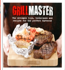 Grillmaster : The Ultimate Tips, Techniques and Recipes for the Perfect Barbecue, Hardback Book