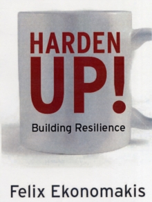 Harden Up! : How to be Resilient, Stop Taking Things Personally and Get What You Want in Life, Paperback Book
