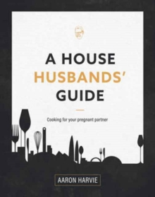 A House Husbands Guide to Pregnancy Cooking, Paperback Book