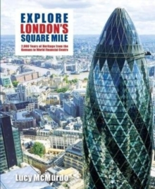 Explore London's Square Mile : 2,000 Years of Heritage from the Romans to World Financial Centre, Paperback / softback Book