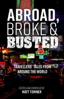 Abroad, Broke and Busted : Travellers' Tales from Around the World, Paperback / softback Book