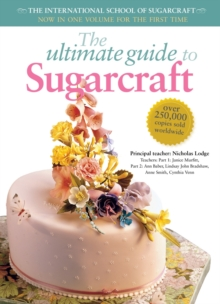 The Ultimate Guide to Sugarcraft : Now in One Volume for the First Time, Paperback Book