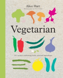 Vegetarian : 141 Recipes Celebrating Fresh, Seasonal Ingredients, Paperback Book