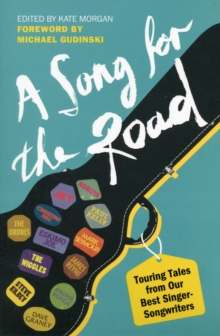 A Song for the Road : Touring Tales from Our Best Singer-Songwriters, Paperback / softback Book