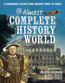 The Almost Complete History of the World : 75 Incredible Events from Ancient Times to Today, Paperback Book