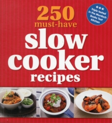 250 Must-Have Slow Cooker Recipes, Paperback Book