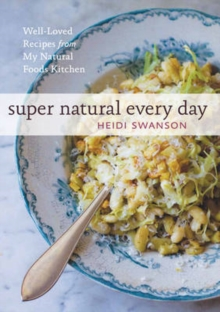 Super Natural Every Day : Well-Loved Recipes from My Natural Foods Kitchen, Paperback Book