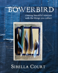 Bowerbird : Creating Beautiful Interiors with the Things You Collect, Hardback Book