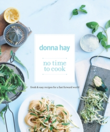 No Time to Cook : Fresh & Easy Recipes for a Fast Forward World, Paperback Book