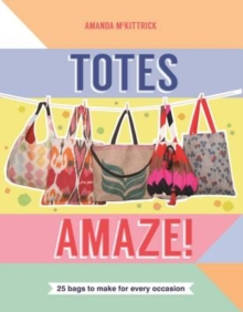 Totes Amaze! : 25 Bags to Make for Every Occasion, Paperback / softback Book