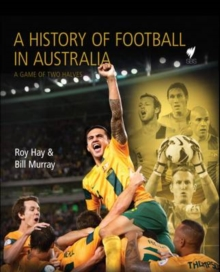 History of Soccer in Australia : A Game of Two Halves, Hardback Book