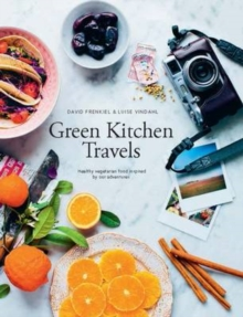 Green Kitchen Travels : Healthy Vegetarian Food Inspired by Our Adventures, Hardback Book