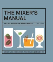 The Mixer's Manual : The Cocktail Bible for Serious Drinkers, Hardback Book