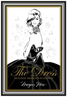 The Dress :  100 Iconic Moments in Fashion, Hardback Book