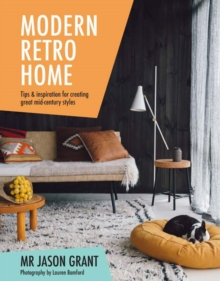 Modern Retro Home : Tips & inspiration for creating great mid-century styles, Hardback Book